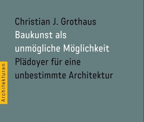 Baukunst als unmögliche Möglichkeit