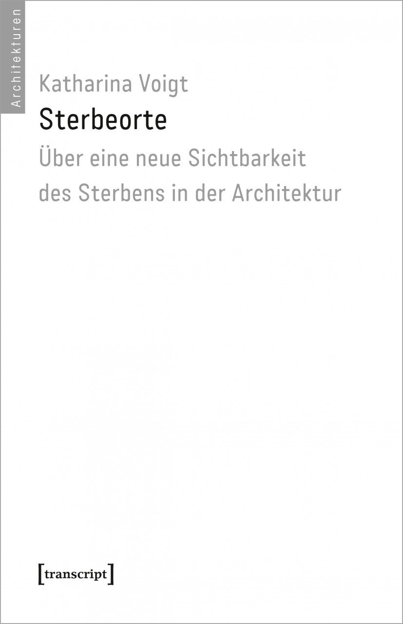 Buchcover: Sterbeorte - Über eine neue Sichtbarkeit des Sterbens in der Architektur